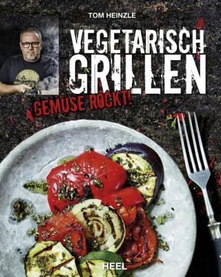 Tom Heinzle - Vegetarisch grillen.